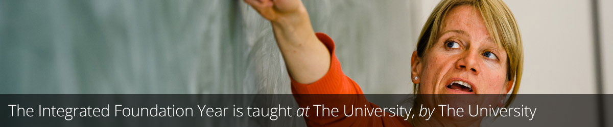 The Integrated Foundation Year is taught at The University, by The University