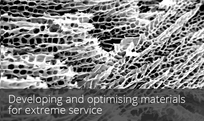 Developing and optimising materials for extreme service