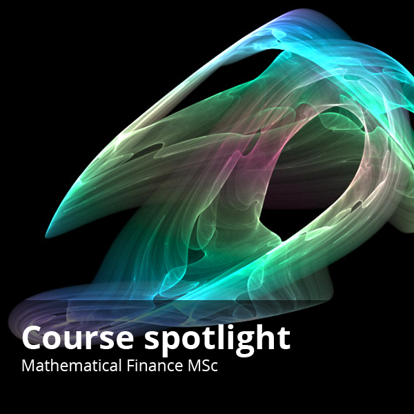 Course spotlight - Mathematical Finance MSc.