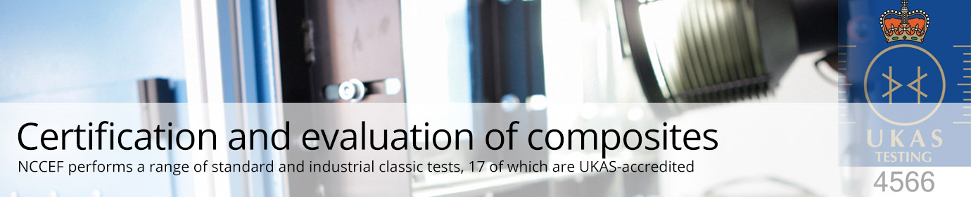 Certification and evaluation of composites.  NCCEF performs a range of standard and industrial classic tests, 17 of which are UKAS-accredited