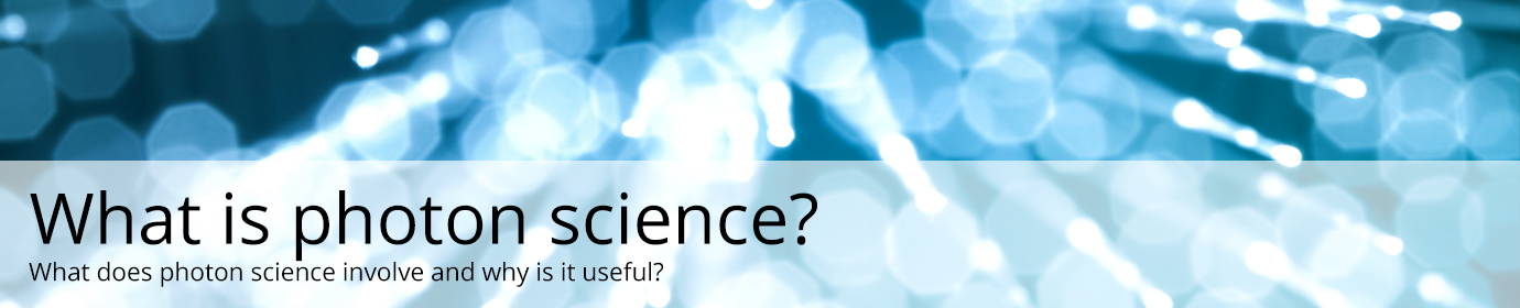 What is photon science? What does photon science involve and why is it useful?
