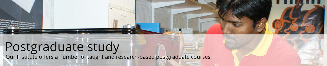 Our Institute offers a number of taught and research-based postgraduate courses